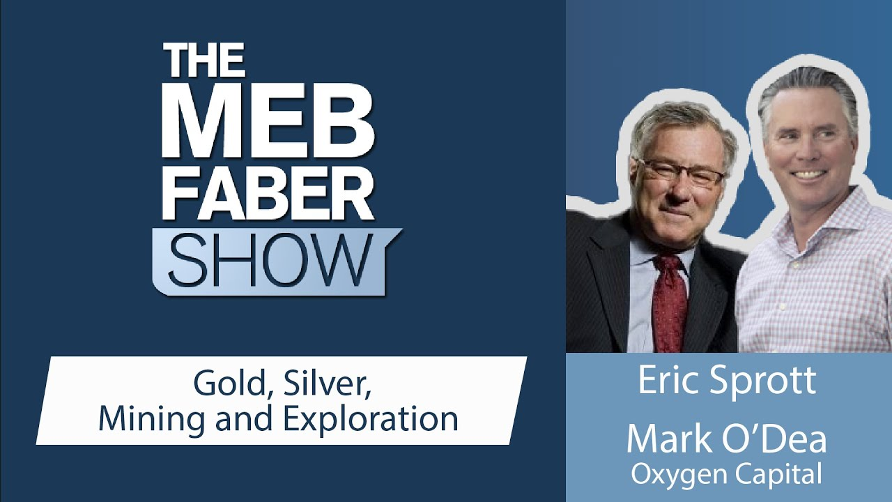 The Meb Faber Show with Eric Sprott & Mark O'Dea, September 2, 2020